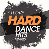 I Love Hard Dance Hits Remixed de Various Artists