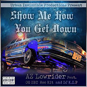 Show Me How You Get Down (feat. OG Zec, DJ K.I.P. & Roc-Kit) by AZ Lowrider