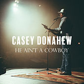 He Ain't a Cowboy by Casey Donahew