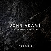 I Will Always Love You (Acoustic) di John Adams