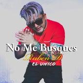 No Me Busques by Ruben D El Unico