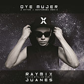 Oye Mujer (J Rythm & Santarosa Remix) de Raymix