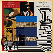 Be Known Ancient / Future / Music by Ethnic Heritage Ensemble