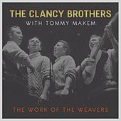 The Work of the Weavers de The Clancy Brothers