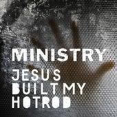 Jesus Built My Hotrod von Ministry