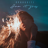 How It Goes by Aphrodite
