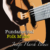 Judge Harsh Blues Fundamental Folk Music by Various Artists