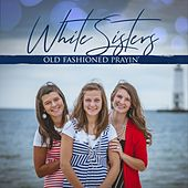 Old Fashioned Prayin' by White Sisters