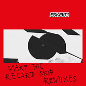 Make the Record Skip (Remixes) by Eskei83