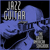 Jazz Guitar Plays: The Great American Songbook by Various Artists