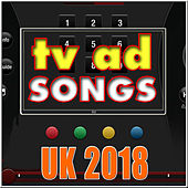 TV Ad Songs UK 2018 by Various Artists