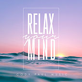 Relax Your Mind by Cody Paul