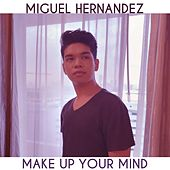 Make Up Your Mind de Miguel Hernandez