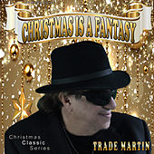 Christmas Is A Fantasy (Christmas Classic Series) by Trade Martin