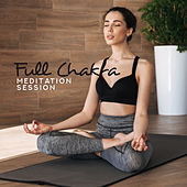 Full Chakra Meditation Session: 15 Oriental New Age Songs for Deep Yoga Training, Body & Soul Good Connection, Increase Inner Energy by Chinese Relaxation and Meditation