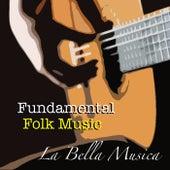 La Bella Musica Fundamental Folk Music de Various Artists