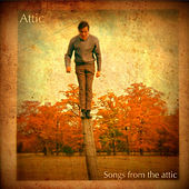 Songs from the Attic von Attic