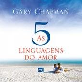 As Cinco Linguagens do Amor (Como Expressar um Compromisso de Amor a Seu Cônjuge) by Gary Chapman