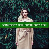 Somebody You Loved, Loves You de Various Artists