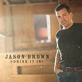 Drink It In by Jason Brown