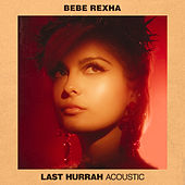 Last Hurrah (Acoustic) by Bebe Rexha