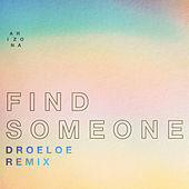 Find Someone (DROELOE Remix) von A R I Z O N A