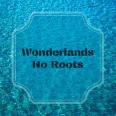 No Roots by Wonderlands