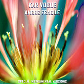 Anche Fragile (Special Instrumental Versions) by Kar Vogue