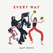 Every Way by Matt White