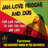Jah Love Reggae and Dub - Zion Lion Tunes to Give You Peace and Love by Various Artists