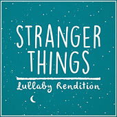 Stranger Things Main Theme (Lullaby Rendition) von Lullaby Dreamers