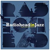 Radiohead in Jazz (A Jazz Tribute to Radiohead) von Various Artists