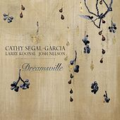 Dreamsville (feat. Larry Koonse & Josh Nelson) by Cathy Segal-Garcia