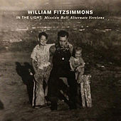 In The Light: Mission Bell Alternate Versions by William Fitzsimmons