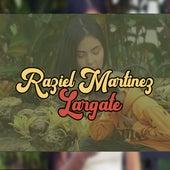 Lárgate by Raziel Martinez