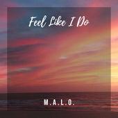 Feel Like I Do by Malo