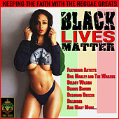 Black Lives Matter - Keeping The Faith with the Reggae Greats de Various Artists