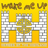 Wake Me Up by Heroes of the Highland