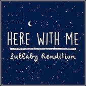 Here With Me (Lullaby Rendition) di Lullaby Dreamers
