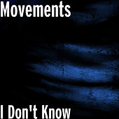 I Don't Know by The Movements