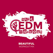 Beautiful by Hard EDM Workout
