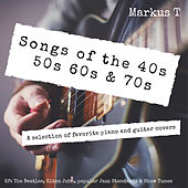 Songs of the 40s 50s 60s & 70s by Markus T.