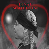 Scared to Love by The Loyal