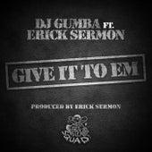 Give It To Em' von Erick Sermon DJ Gumba