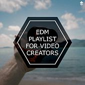 EDM Playlist For Video Creators by Various Artists