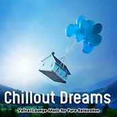Chillout Dreams (Velvet Lounge Music for Pure Relaxation) by Various Artists