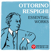 Ottorino Respighi: Essential Works de Various Artists