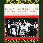 Songs We Taught Your Mother (HD Remastered) by Alberta Hunter