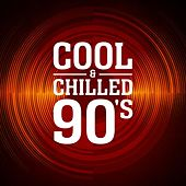 Cool & Chilled 90's de Various Artists
