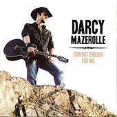 Cowboy Enough for Me by Darcy Mazerolle